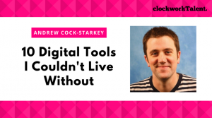 10 Digital Tools Andrew Cock-Starkey Couldn't Live Without