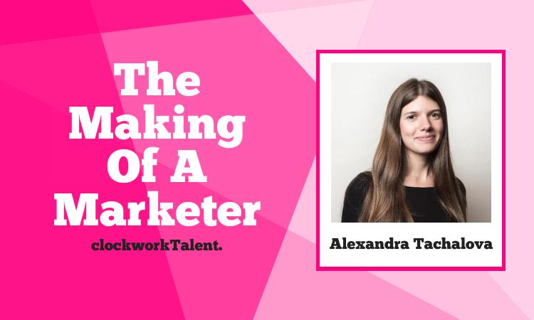 Alexandra Tachalova - The Making of a digital Marketer