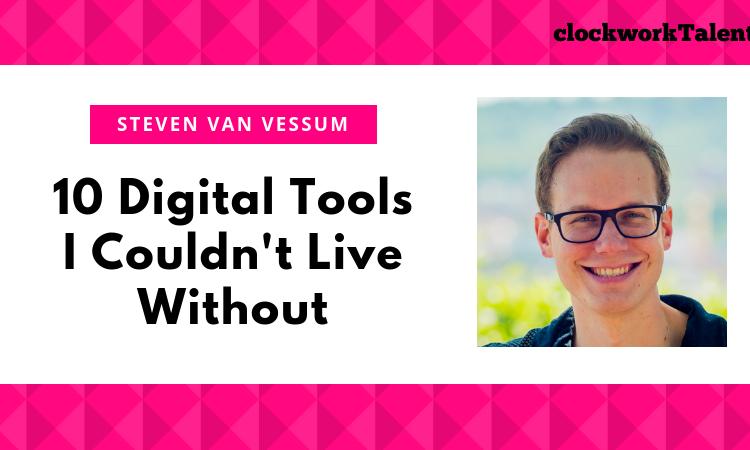 10 Digital Tools Steven van Vessum Couldn't Live Without