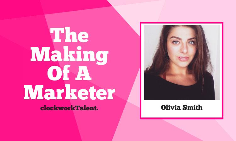 Olivia Smith - The Making of a Marketer clockworkTalent