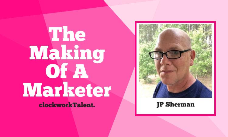 JP Sherman- The Making of a Marketer by clockworkTalent