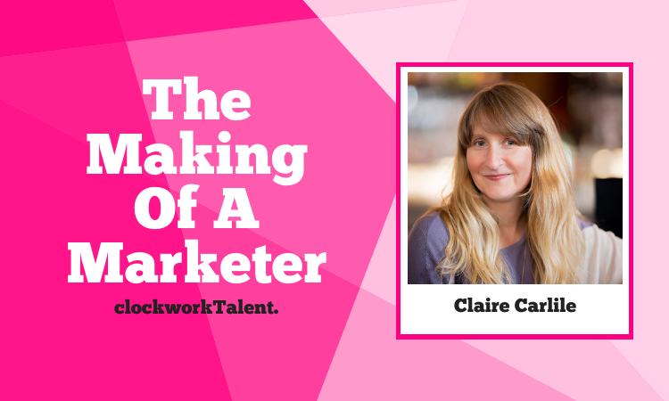 Claire Carlile, The Making of a Marketer Featured