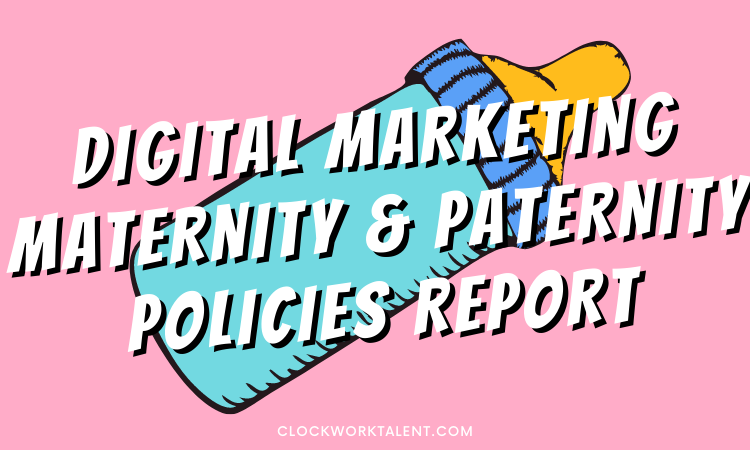 Maternity & Paternity Policies in the UK Digital Marketing Industry